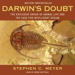 Darwin's Doubt The Explosive Origin of Animal Life and the Case for Intelligent Design, Stephen C. Meyer