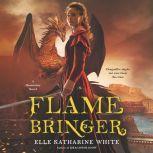 Flamebringer A Heartstone Novel, Elle Katharine White