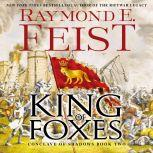 King of Foxes Conclave of Shadows: Book Two, Raymond E. Feist