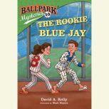 Ballpark Mysteries #10: The Rookie Blue Jay, David A. Kelly