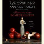 Traveling with Pomegranates A Mother-Daughter Story, Sue Monk Kidd