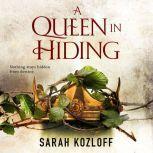 A Queen in Hiding, Sarah Kozloff