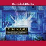 Total Recall How the E-Memory Revolution Will Change Everything, Gordon Bell