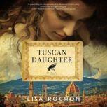 Tuscan Daughter A Novel, Lisa Rochon