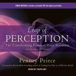 Leap of Perception The Transforming Power of Your Attention, Penney Peirce