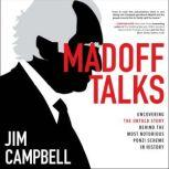 Madoff Talks Uncovering the Untold Story Behind the Most Notorious Ponzi Scheme in History, Jim Campbell