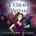A Grave Mistake Blackmoore Sisters Cozy Mysteries Book 6, Leighann Dobbs
