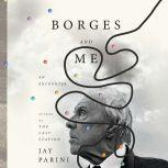 Borges and Me An Encounter, Jay Parini