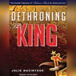 Dethroning the King The Hostile Takeover of Anheuser-Busch, an American Icon, Julie MacIntosh