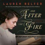 And after the Fire, Lauren Belfer