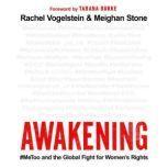 Awakening #MeToo and the Global Fight for Women's Rights, Rachel B. Vogelstein
