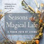 Seasons of a Magical Life A Pagan Path of Living, H. Byron Ballard
