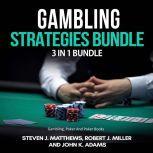 Gambling Strategies Bundle: 3 in 1 Bundle,Gambling, Poker, Poker Books, Steven J. Matthews