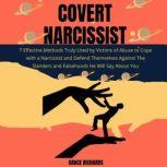 Covert Narcissist 7 Effective Methods Truly Used by Victims of Abuse to Cope with a Narcissist and Defend Themselves Against The Slanders and Falsehoods He Will Say About You, Grace Richards
