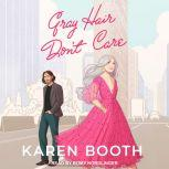 Gray Hair Don't Care, Karen Booth