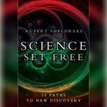 Science Set Free 10 Paths to New Discovery, Rupert Sheldrake