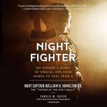 Night Fighter An Insider's Story of Special Ops from Korea to SEAL Team 6, William H. Hamilton