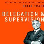 Delegation and Supervision The Brian Tracy Sucess Library, Brian Tracy