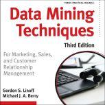 Data Mining Techniques For Marketing, Sales, and Customer Relationship Management, Michael J. A. Berry
