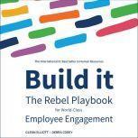Build It The Rebel Playbook for World-Class Employee Engagement, Debra Corey