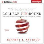 College (Un)Bound The Future of Higher Education and What It Means for Students, Jeffrey J. Selingo