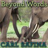 Beyond Words What Animals Think and Feel, Carl Safina