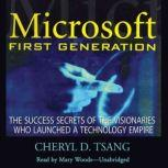 Microsoft First Generation The Success Secrets of the Visionaries Who Launched a Technology Empire, Cheryl Tsang