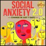 SOCIAL ANXIETY 2.0. Change in Just 7 Days. Improve Your Social Skills, Win Shyness & Anxiety Forever. Proven Techniques, Powerful Hypnosis & Magnetic Charisma for Building Your Social Circles Fast. NEW VERSION