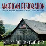 American Restoration How Faith, Family, and Personal Sacrifice Can Heal Our Nation, Timothy S. Goeglein