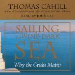 Sailing the Wine Dark Sea Why the Greeks Matter, Thomas Cahill