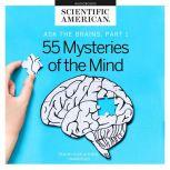 Ask the Brains, Part 1 Experts Reveal 55 Mysteries of the Mind, Scientific American