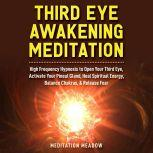 Third Eye Awakening Meditation High Frequency Hypnosis to Open Your Third Eye, Activate Your Pineal Gland, Heal Spiritual Energy, Balance Chakras, & Release Fear, Meditation Meadow