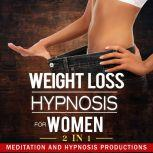 Weight Loss Hypnosis for Women Love Yourself and Say No to Emotional Eating, 2 in 1, Meditation and Hypnosis Productions