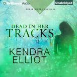 Dead in Her Tracks, Kendra Elliot
