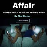 Affair Finding Strength to Recover from a Cheating Spouse, Elsa Harbor