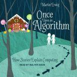 Once Upon an Algorithm How Stories Explain Computing, Martin Erwig