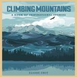 Climbing Mountains: A Book Of Inspirational Stories, Elsabe Smit