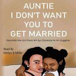 Auntie I Don't Want You To Get Married: Danielle the Girl From New York, Clarence N. M. Coggins