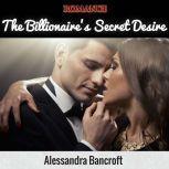 Romance: The Billionaire's Secret Desire, Alessandra Bancroft