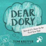 Dear Dory Journal of a Soon-to-be First-time Dad, Tom Kreffer