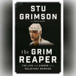 The Grim Reaper The Life and Career of a Reluctant Warrior, Stu Grimson