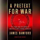 A Pretext for War 9/11, Iraq, and the Abuse of America's Intelligence Agencies, James Bamford