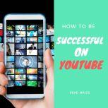 How to be Successful on YouTube, Brad Males