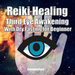 Reiki Healing Third Eye Awakening With Dry Fasting for Beginners: Awaken Your Empathic Abilities & Intuitive, Greenleatherr