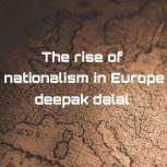 The rise of nationalism in Europe, deepak dalal