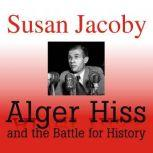 Alger Hiss and the Battle for History, Susan Jacoby
