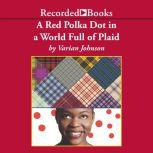 A Red Polka Dot in a World Full of Plaid, Varian Johnson