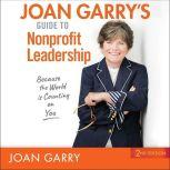 Joan Garry's Guide to Nonprofit Leadership 2nd Edition, Joan Garry