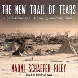 The New Trail of Tears How Washington Is Destroying American Indians, Naomi Schaefer Riley