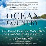 Ocean Country One Woman's Voyage from Peril to Hope in her Quest To Save the Seas, Liz Cunningham